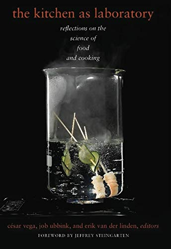 The Kitchen as Laboratory: Reflections on the Science of Food and Cooking (Arts & Traditions of the Table: Perspectives on Culinary History) (Arts and ... the Table: Perspectives on Culinary History) By Edited by Cesar Vega