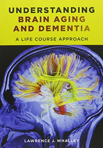 Understanding Brain Aging and Dementia By Lawrence J. Whalley