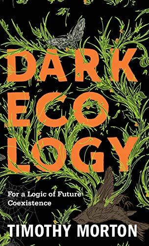 Dark Ecology By Timothy Morton