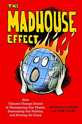 The Madhouse Effect By Michael E. Mann
