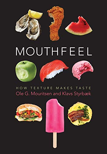 Mouthfeel: How Texture Makes Taste (Arts and Traditions of the Table: Perspectives on Culinary History) By Ole Mouritsen