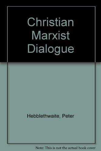 Christian Marxist Dialogue By Peter Hebblethwaite
