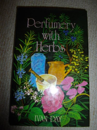 Perfumery with Herbs By Ivan P. Day
