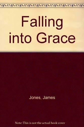 Falling into Grace By James Jones
