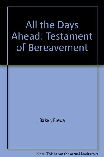 All-the-Days-Ahead-Testament-of-Bereavement-by-Baker-Freda-0232519684-The