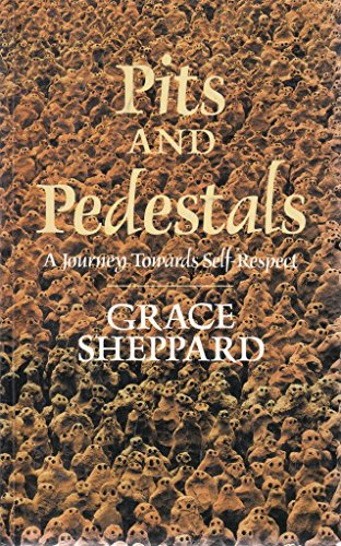 Pits and Pedestals: A Journey Towards Self-respect By Grace Sheppard
