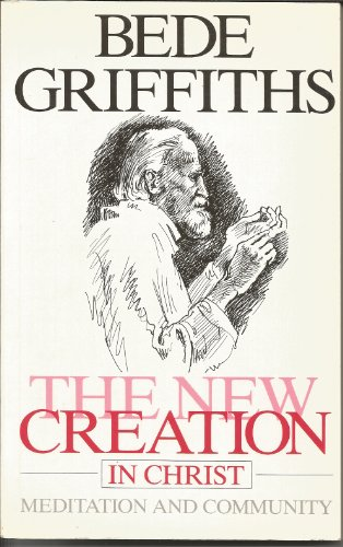 The New Creation in Christ By Bede Griffiths