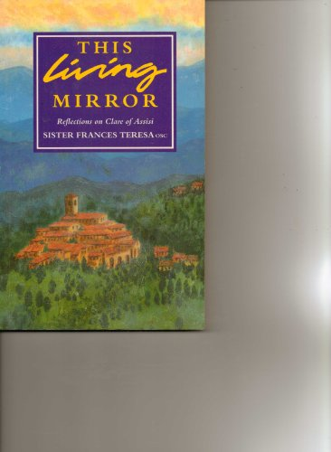 This Living Mirror By Sister Frances Teresa