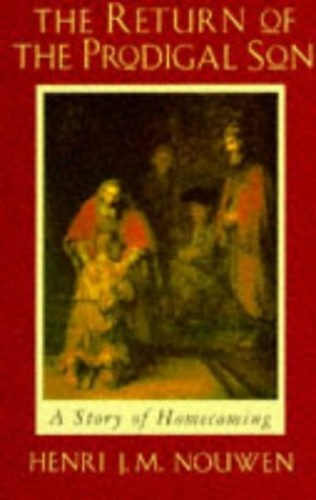 The Return of the Prodigal Son:  A Story of Homecoming. By Henri J. M. Nouwen