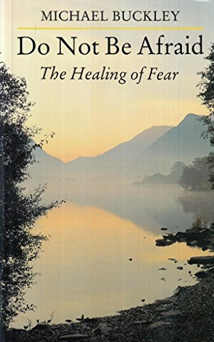 Do Not Be Afraid: The Healing of Fear By Michael Buckley