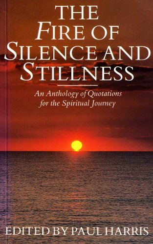 The Fire of Silence and Stillness By Edited by Paul Harris