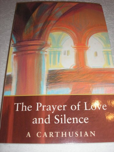 The Prayer of Love and Silence By Carthusian