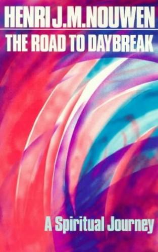 The Road to Daybreak: A Spiritual Journey By Henri J. M. Nouwen