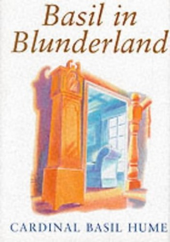 Basil in Blunderland by Basil Hume