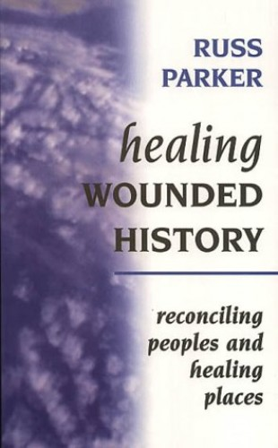 Healing Wounded History By Russ Parker