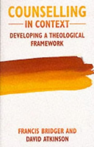 Counselling in Context: Developing a Theological Framework By Francis Bridger