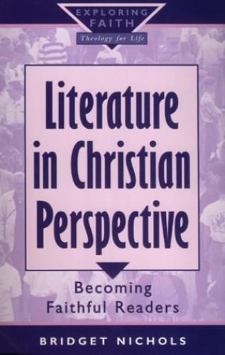 Literature in Christian Perspective By Bridget Nichols