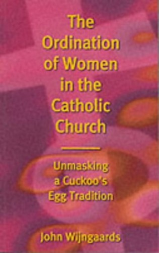 The Ordination of Women in the Catholic Church By John N. M. Wijngaards