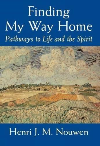 Finding My Way Home By Henri J. M. Nouwen