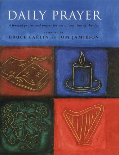 Daily Prayer: A Form of Praise and Prayer for Use at Any Time of the Day Edited by Bruce Carlin