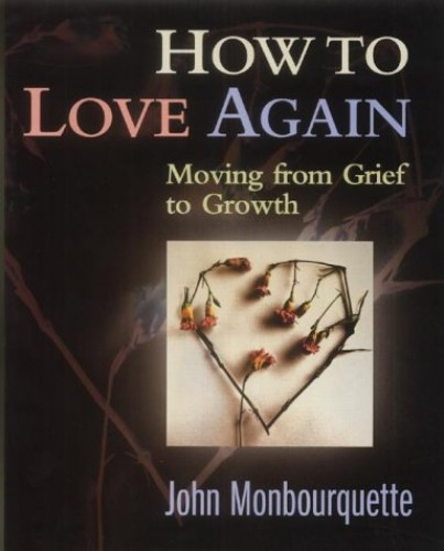 How to Love Again By John Monbourquette