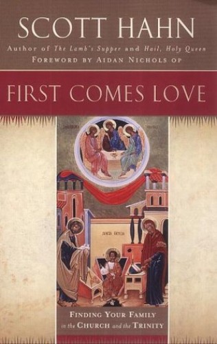 First Comes Love By Scott W. Hahn