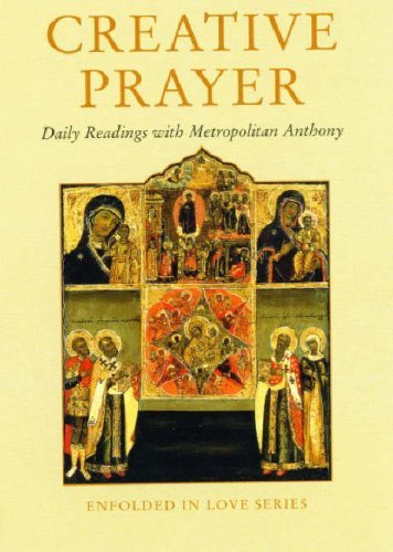 Creative Prayer: Daily Readings with Metropolitan Anthony of Sourozh (Enfolded in Love) Edited by Hugh Wybrew