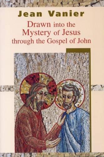 Drawn into the Mystery of Jesus Through the Gospel of John By Jean Vanier