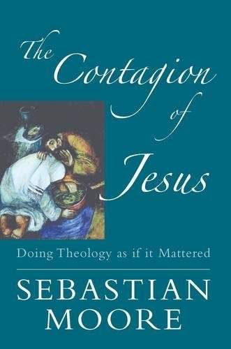 The Contagion of Jesus By Sebastian Moore
