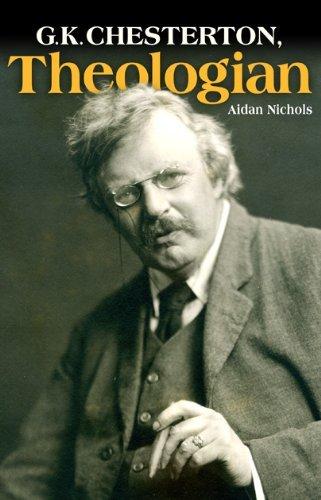 G. K. Chesterton, Theologian By Aidan Nichols
