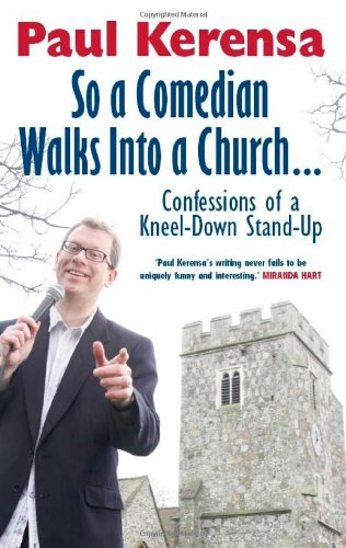 So a Comedian Walks into a Church: Confessions of a Kneel-down Stand-up by Paul Kerensa