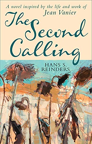 The Second Calling: A novel inspired by the life and work of Jean Vanier By Hans S. Reinders