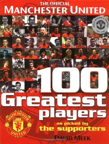 Manchester United 100 Greatest Players By David Meek