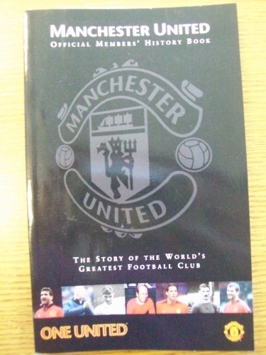 Manchester United: Official Members' History Book - The Story of the World's Greatest Football Club By No Author