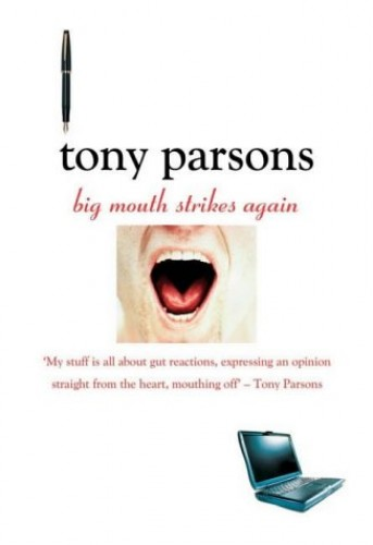 Big Mouth Strikes Again By Tony Parsons