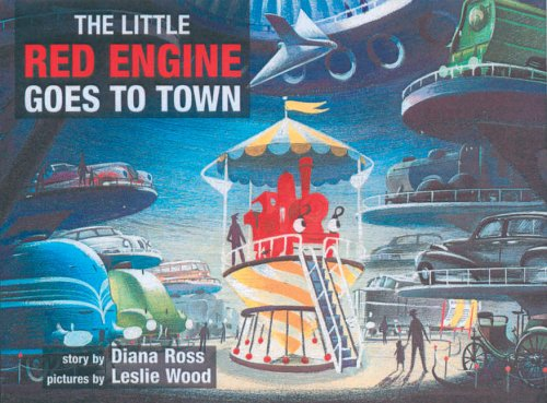 The Little Red Engine Goes to Town By Diana Ross