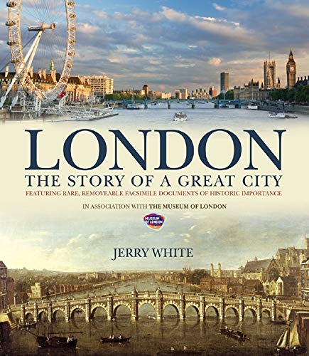 London: The Story of a Great City By Jerry White