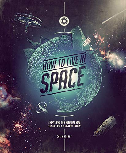 How to Live in Space By Colin Stuart