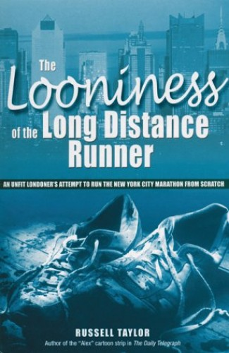 The Looniness of the Long Distance Runner By Russell F. Taylor