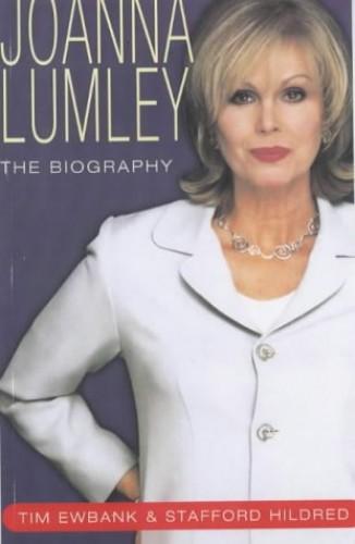 Joanna Lumley: The Biography By Tim Ewbank
