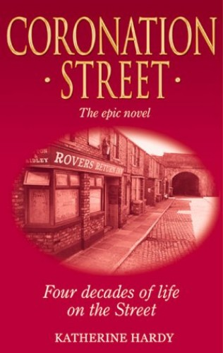 Coronation Street : The Epic Novel : Four Decades of Life on the Street By Catrin Collier