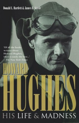 Howard Hughes - His Life and Madness By Donald L. Bartlett