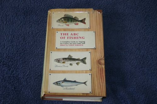 The ABC of Fishing - A complete guide to angling for Coarse, Sea and Game fish with 83 species illustrated in full colour. Edited by Colin Willock