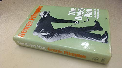 The Bogey Man: An Amateur in Professional Golf By George Plimpton