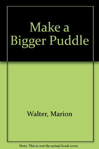 Make a Bigger Puddle By Marion Walter