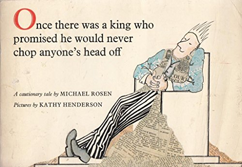 Once There Was a King Who Promised He Would Never Chop Anyone's Head Off By Michael Rosen