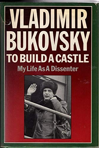 To Build a Castle: My Life as a Dissenter By Vladimir Bukovskii