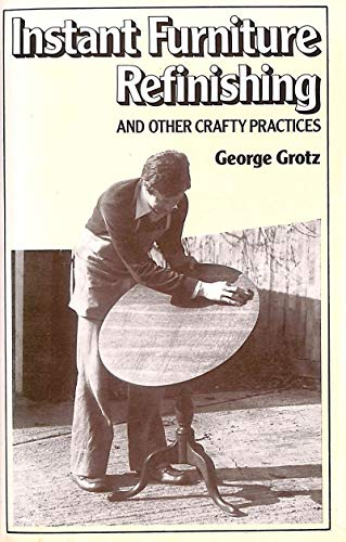 Instant Furniture Refinishing By George Grotz