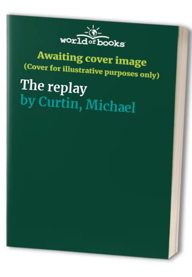 The replay By Michael Curtin