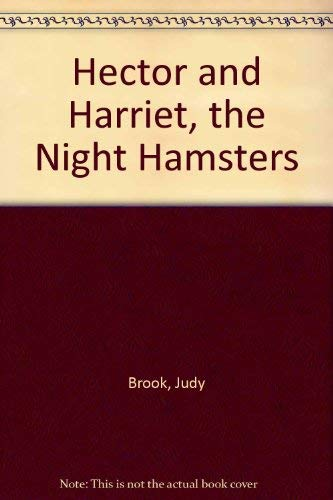 Hector and Harriet, the Night Hamsters By Judy Brook